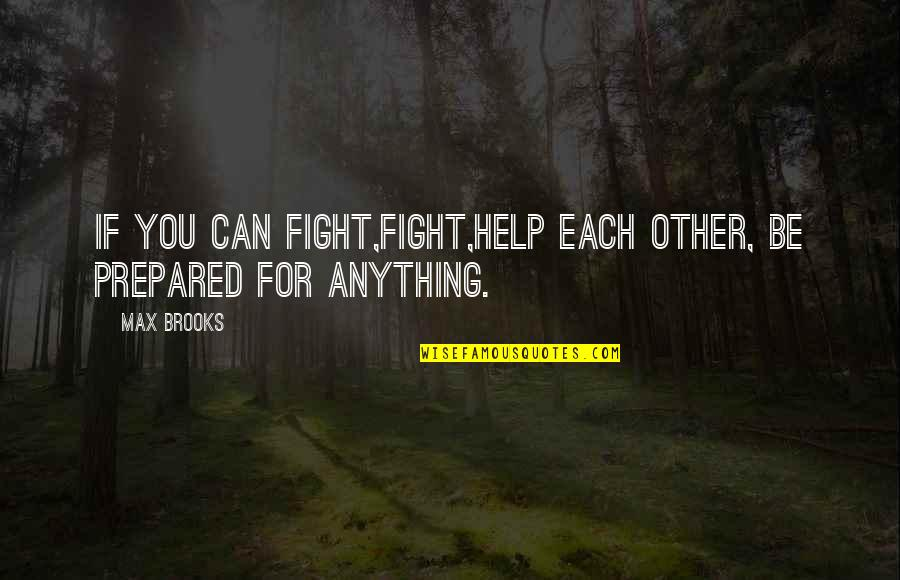 If You Can Help Quotes By Max Brooks: If you can fight,fight,help each other, be prepared