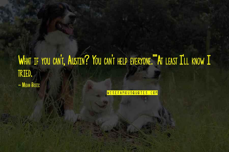 If You Can Help Quotes By Megan Bostic: What if you can't, Austin? You can't help