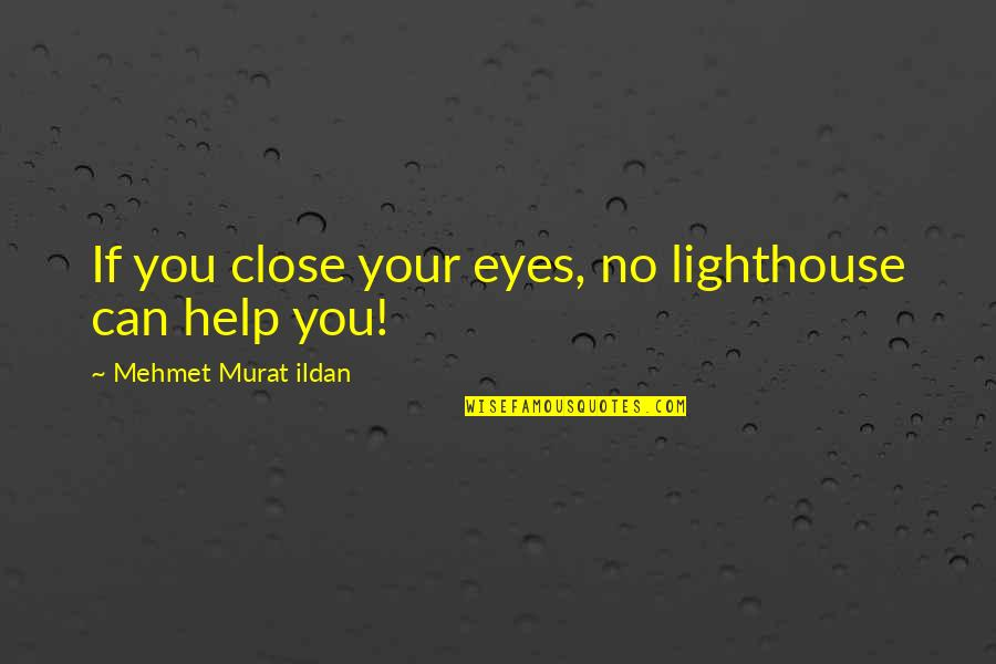 If You Can Help Quotes By Mehmet Murat Ildan: If you close your eyes, no lighthouse can