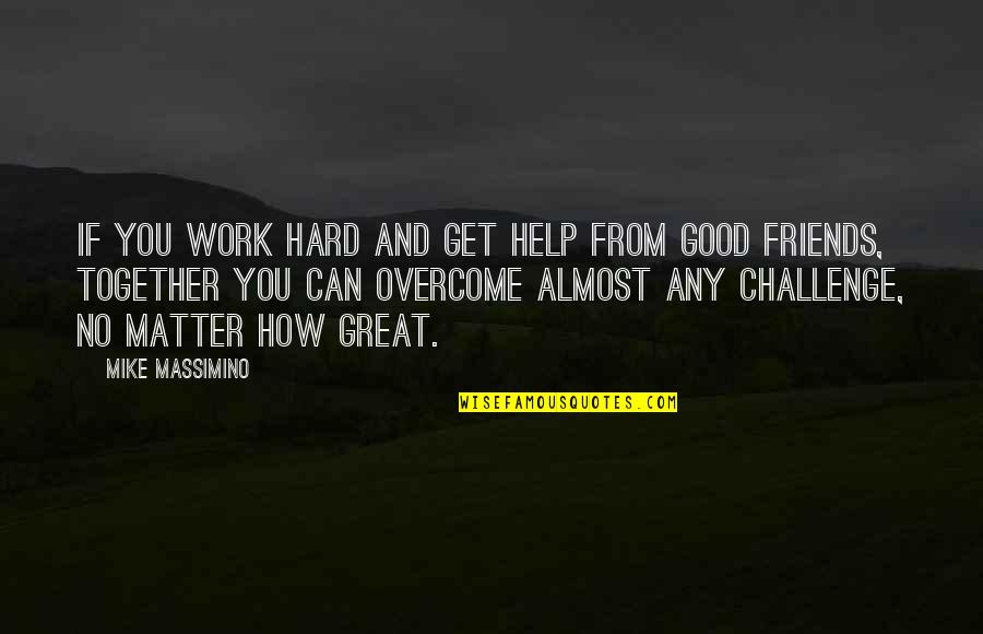 If You Can Help Quotes By Mike Massimino: If you work hard and get help from