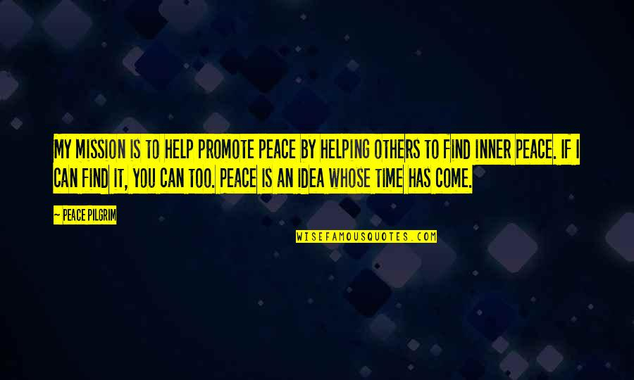 If You Can Help Quotes By Peace Pilgrim: My mission is to help promote peace by