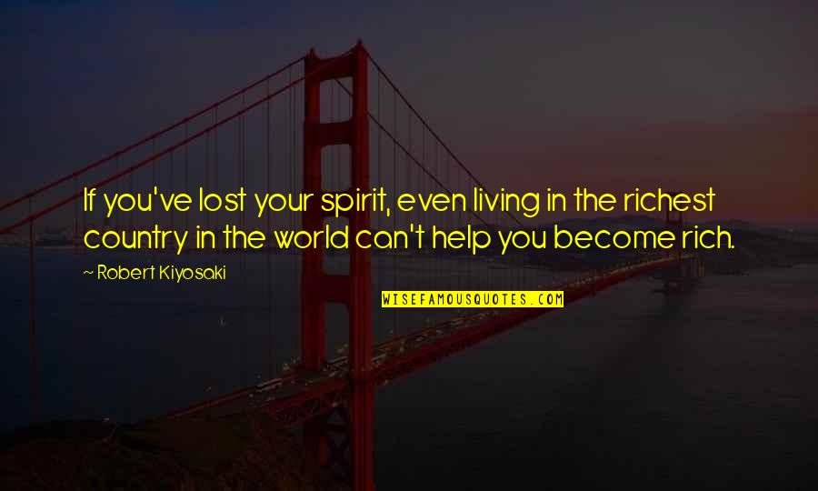 If You Can Help Quotes By Robert Kiyosaki: If you've lost your spirit, even living in
