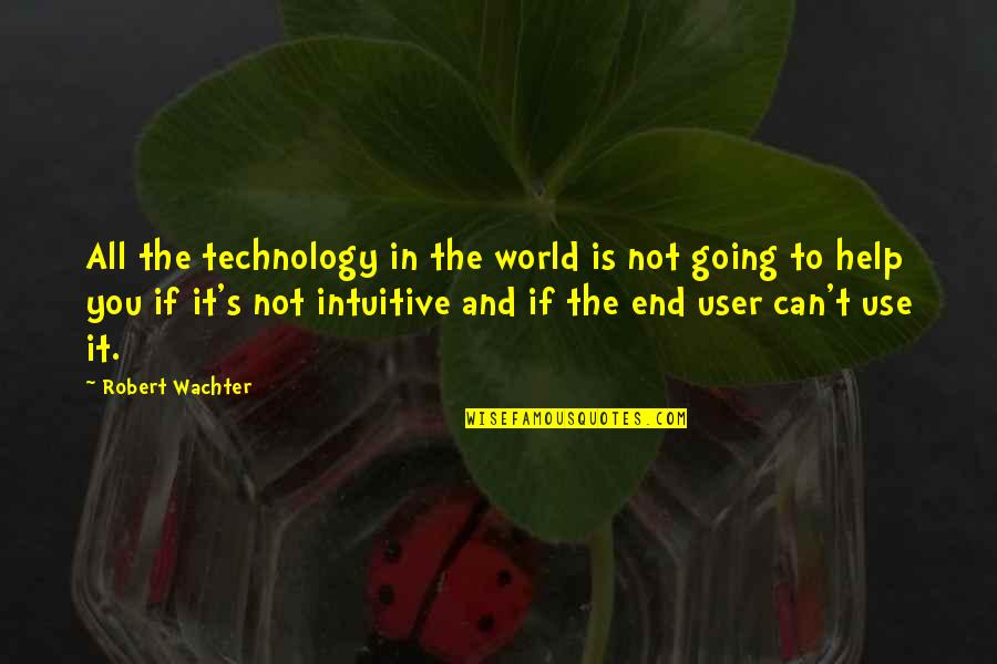 If You Can Help Quotes By Robert Wachter: All the technology in the world is not