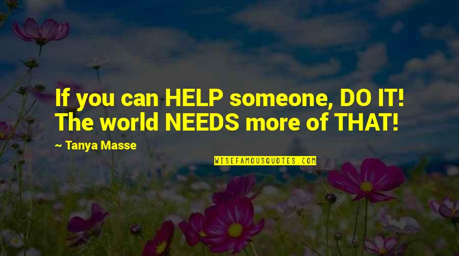 If You Can Help Quotes By Tanya Masse: If you can HELP someone, DO IT! The