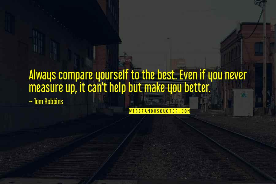 If You Can Help Quotes By Tom Robbins: Always compare yourself to the best. Even if