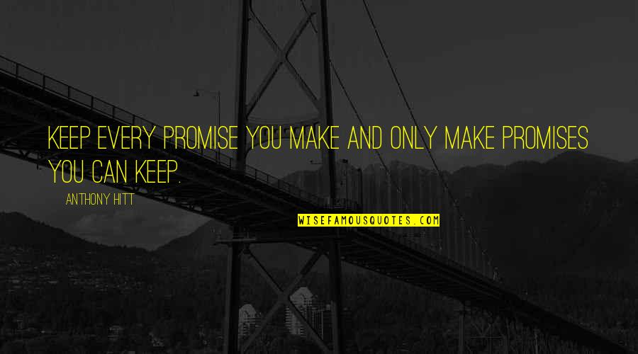 If You Can't Keep A Promise Quotes By Anthony Hitt: Keep every promise you make and only make