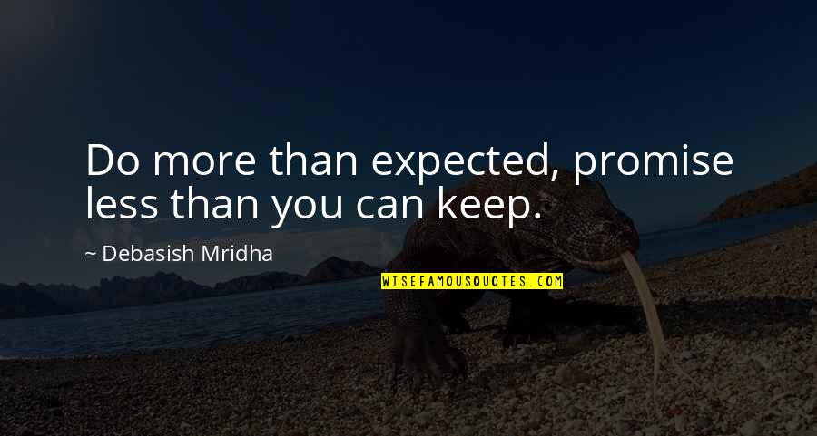 If You Can't Keep A Promise Quotes By Debasish Mridha: Do more than expected, promise less than you