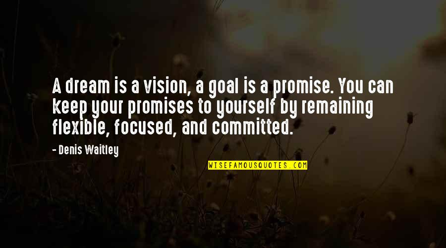 If You Can't Keep A Promise Quotes By Denis Waitley: A dream is a vision, a goal is