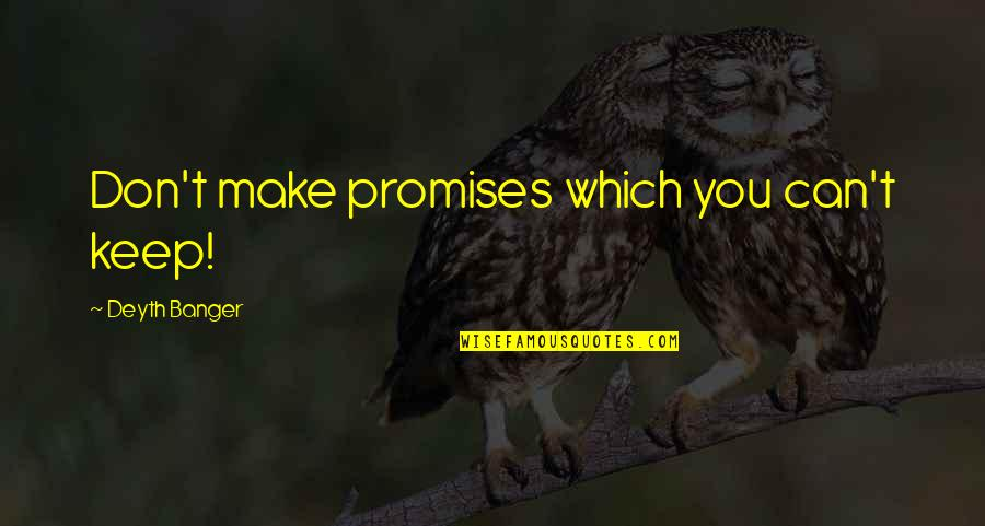 If You Can't Keep A Promise Quotes By Deyth Banger: Don't make promises which you can't keep!