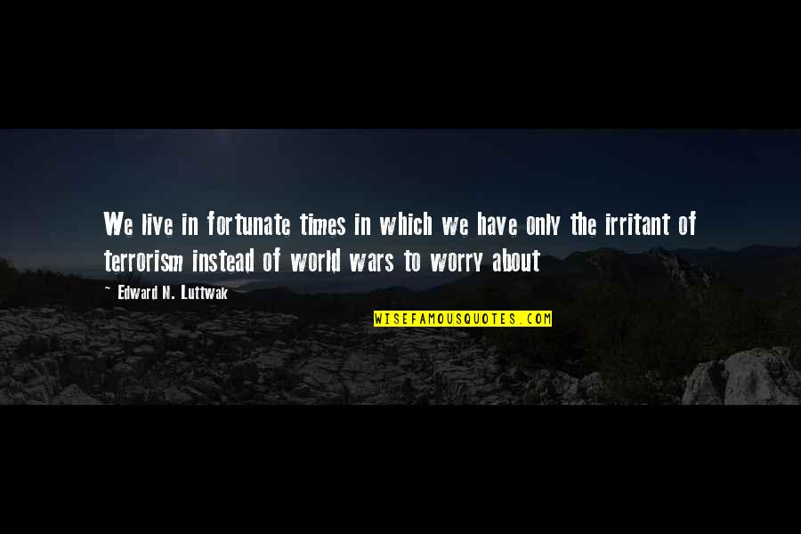 If You Can't Keep A Promise Quotes By Edward N. Luttwak: We live in fortunate times in which we