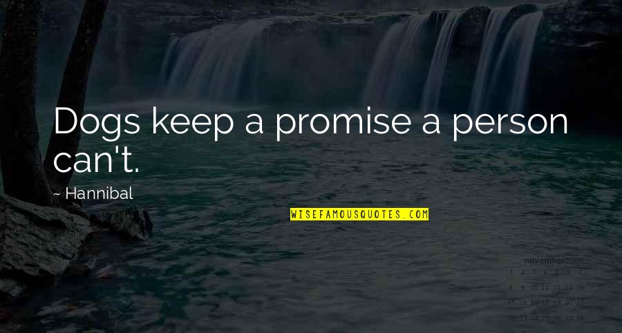 If You Can't Keep A Promise Quotes By Hannibal: Dogs keep a promise a person can't.
