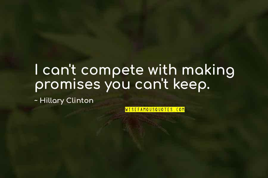 If You Can't Keep A Promise Quotes By Hillary Clinton: I can't compete with making promises you can't