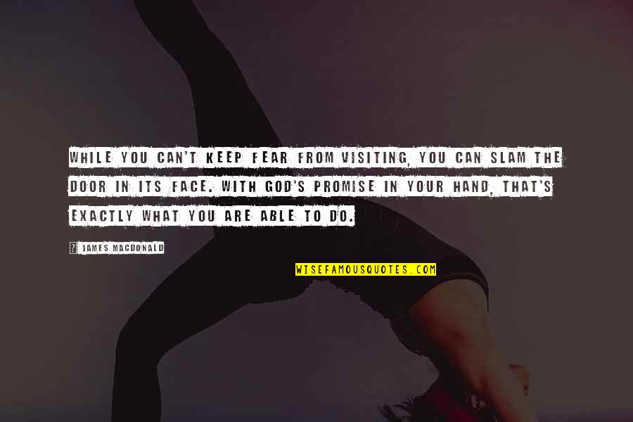 If You Can't Keep A Promise Quotes By James MacDonald: While you can't keep fear from visiting, you