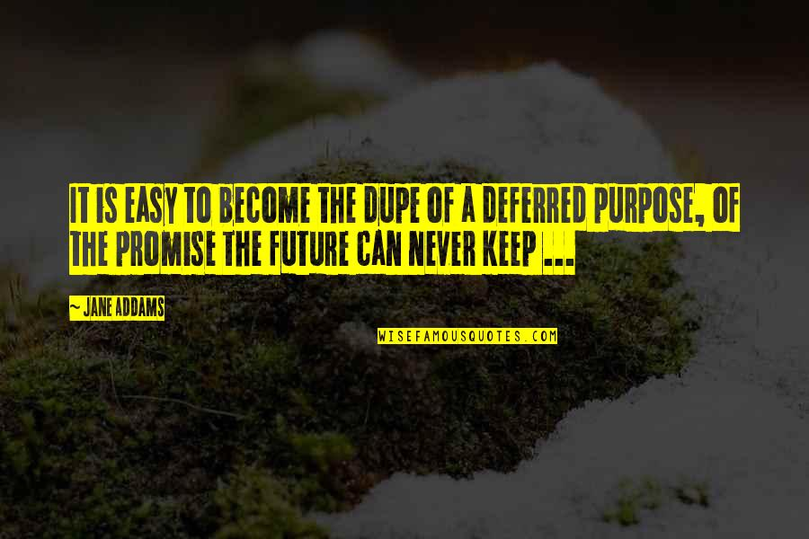 If You Can't Keep A Promise Quotes By Jane Addams: It is easy to become the dupe of