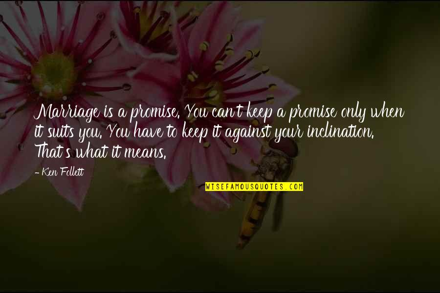 If You Can't Keep A Promise Quotes By Ken Follett: Marriage is a promise. You can't keep a