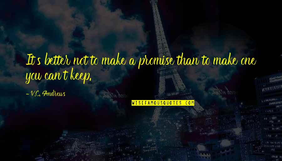 If You Can't Keep A Promise Quotes By V.C. Andrews: It's better not to make a promise than