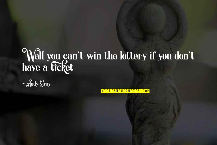 If You Can't Win Quotes By Andy Gray: Well you can't win the lottery if you