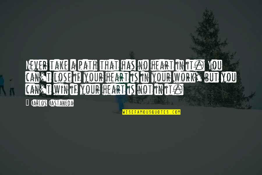 If You Can't Win Quotes By Carlos Castaneda: Never take a path that has no heart