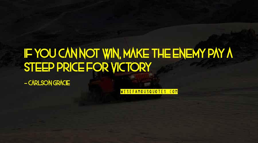 If You Can't Win Quotes By Carlson Gracie: If you can not win, make the enemy