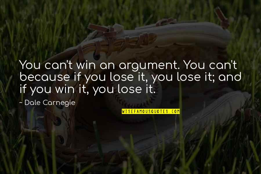If You Can't Win Quotes By Dale Carnegie: You can't win an argument. You can't because