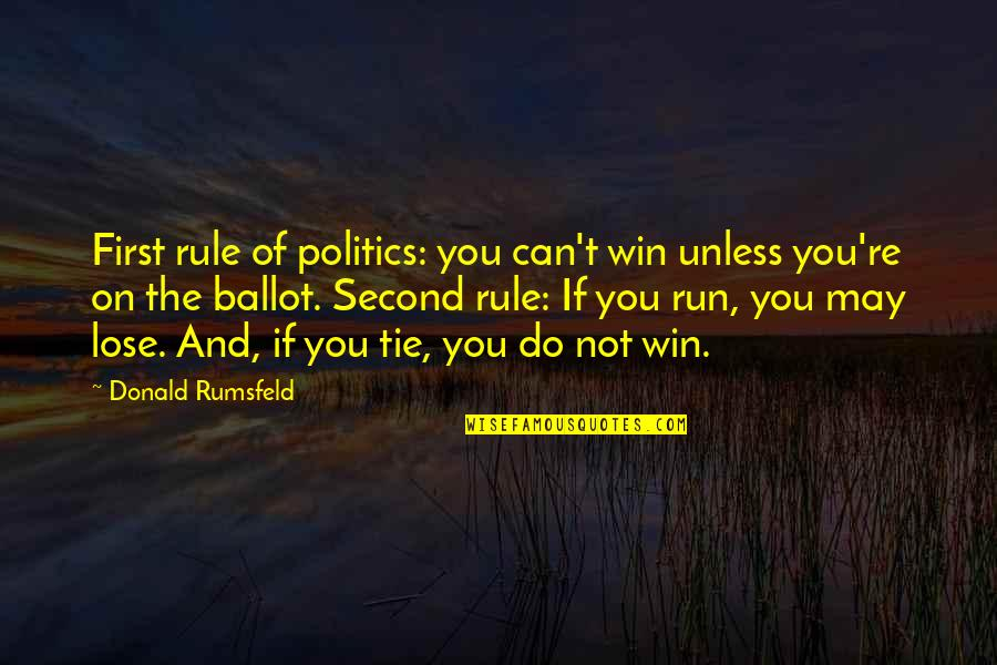 If You Can't Win Quotes By Donald Rumsfeld: First rule of politics: you can't win unless