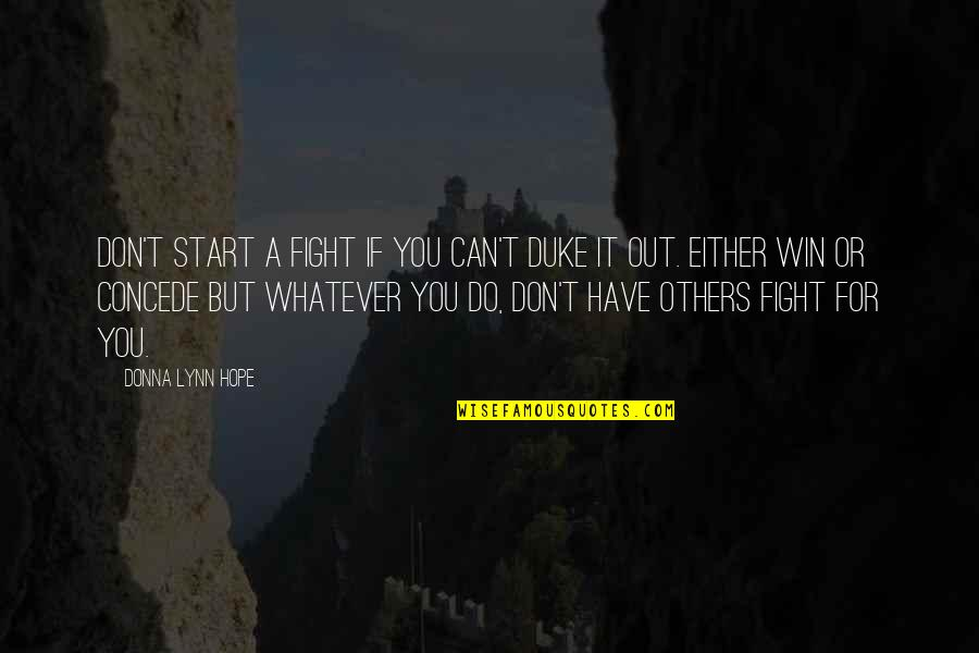 If You Can't Win Quotes By Donna Lynn Hope: Don't start a fight if you can't duke