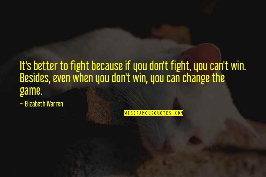 If You Can't Win Quotes By Elizabeth Warren: It's better to fight because if you don't