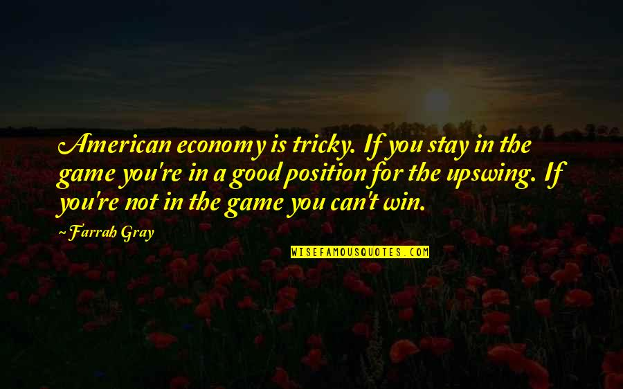 If You Can't Win Quotes By Farrah Gray: American economy is tricky. If you stay in