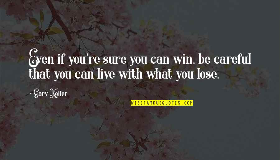 If You Can't Win Quotes By Gary Keller: Even if you're sure you can win, be