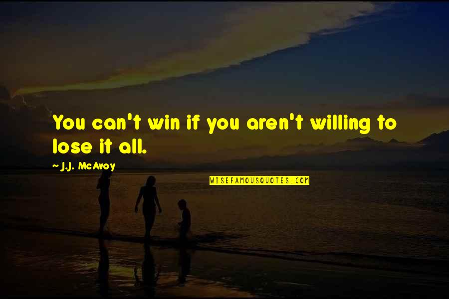 If You Can't Win Quotes By J.J. McAvoy: You can't win if you aren't willing to