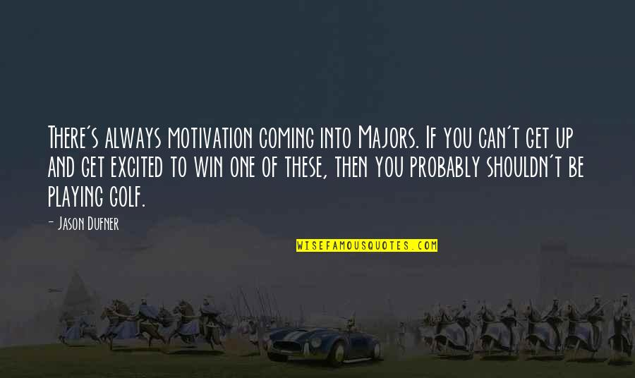 If You Can't Win Quotes By Jason Dufner: There's always motivation coming into Majors. If you