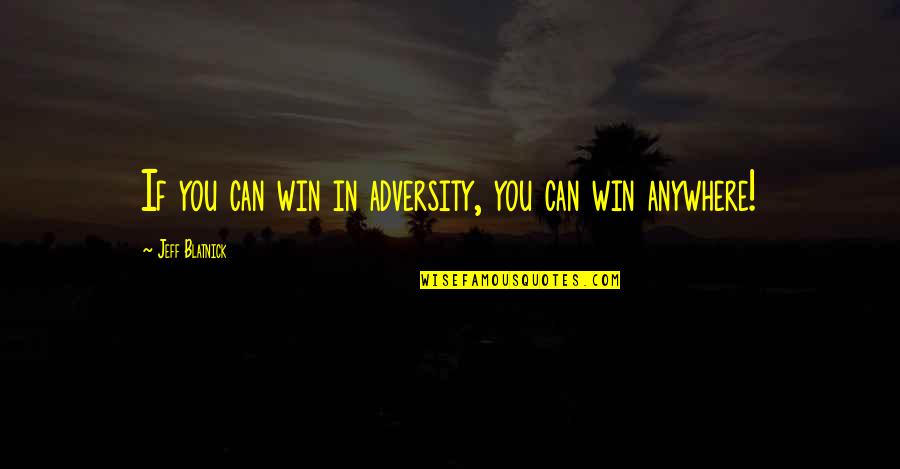If You Can't Win Quotes By Jeff Blatnick: If you can win in adversity, you can