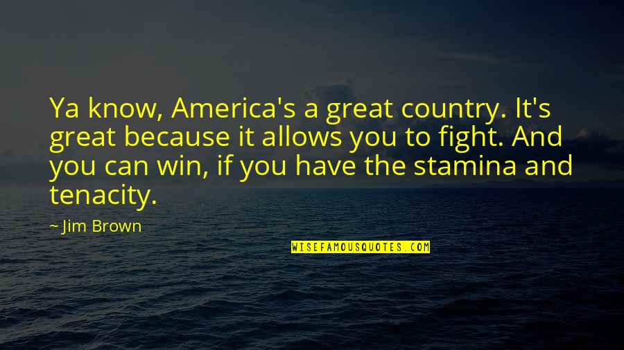If You Can't Win Quotes By Jim Brown: Ya know, America's a great country. It's great