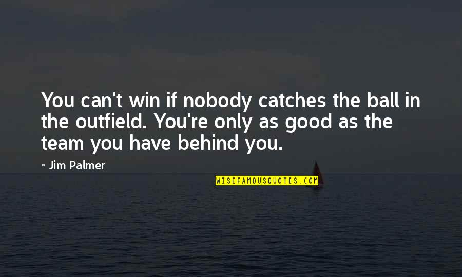 If You Can't Win Quotes By Jim Palmer: You can't win if nobody catches the ball