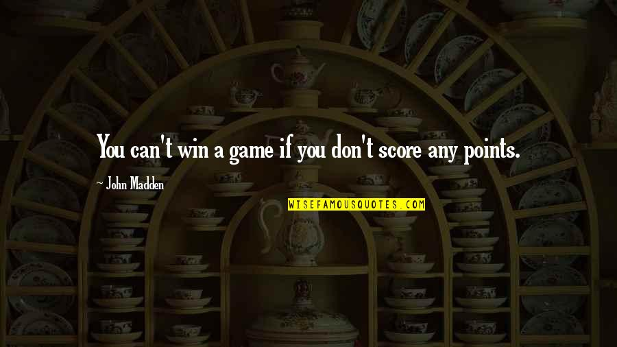 If You Can't Win Quotes By John Madden: You can't win a game if you don't