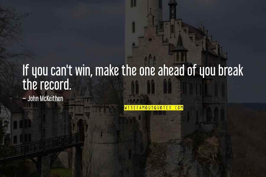 If You Can't Win Quotes By John McKeithen: If you can't win, make the one ahead