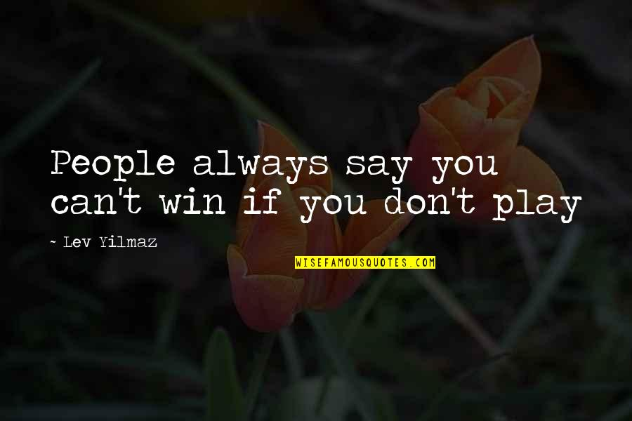 If You Can't Win Quotes By Lev Yilmaz: People always say you can't win if you