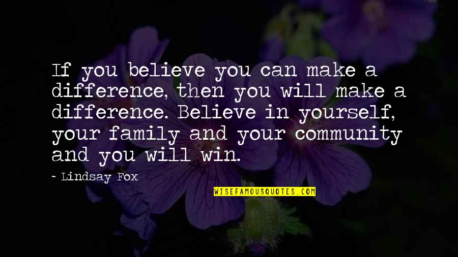 If You Can't Win Quotes By Lindsay Fox: If you believe you can make a difference,