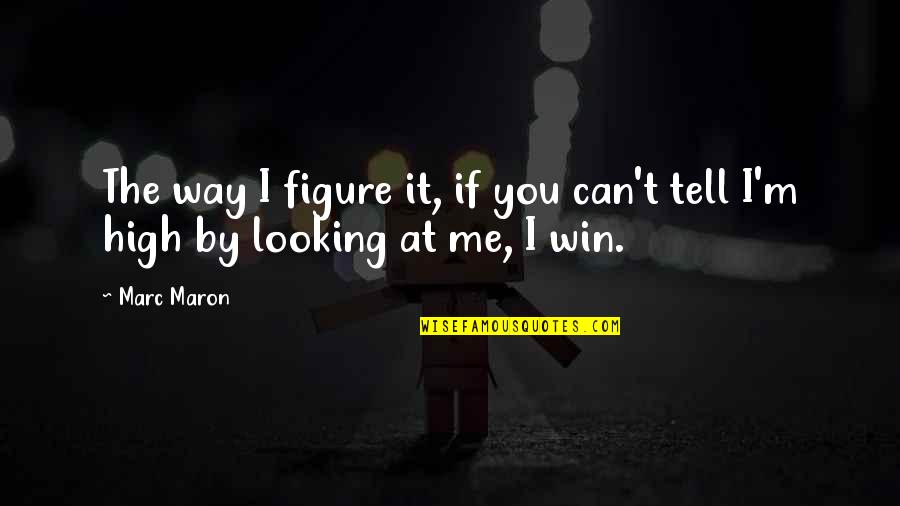 If You Can't Win Quotes By Marc Maron: The way I figure it, if you can't
