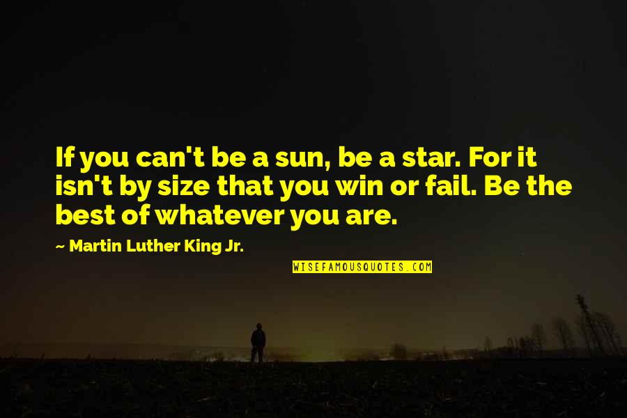 If You Can't Win Quotes By Martin Luther King Jr.: If you can't be a sun, be a