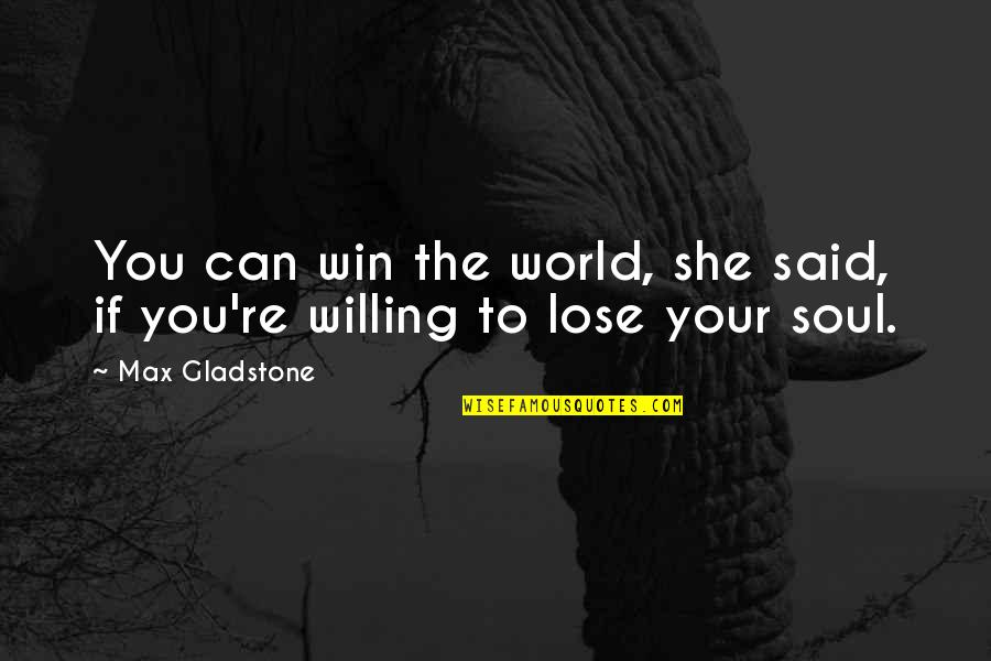 If You Can't Win Quotes By Max Gladstone: You can win the world, she said, if