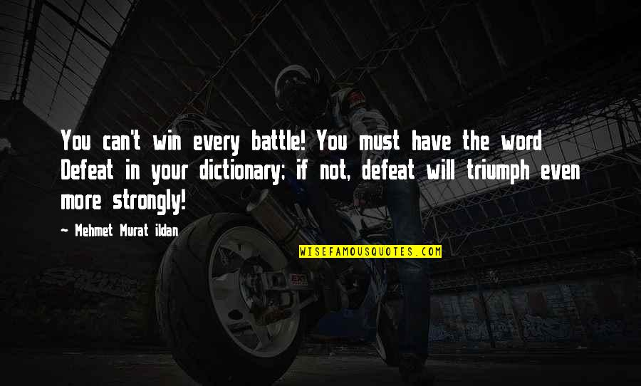 If You Can't Win Quotes By Mehmet Murat Ildan: You can't win every battle! You must have