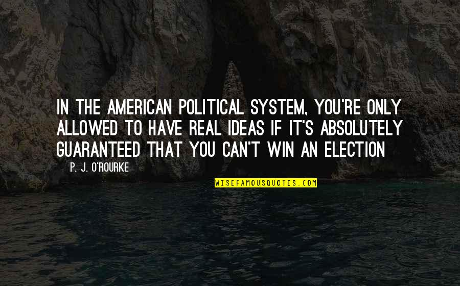 If You Can't Win Quotes By P. J. O'Rourke: In the American political system, you're only allowed