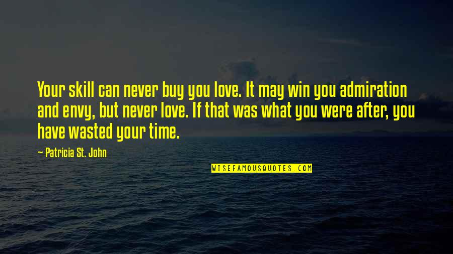 If You Can't Win Quotes By Patricia St. John: Your skill can never buy you love. It
