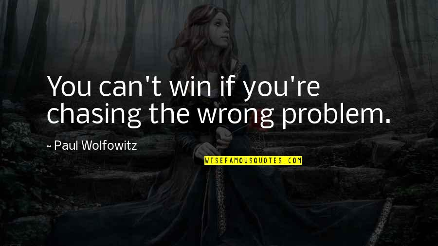 If You Can't Win Quotes By Paul Wolfowitz: You can't win if you're chasing the wrong