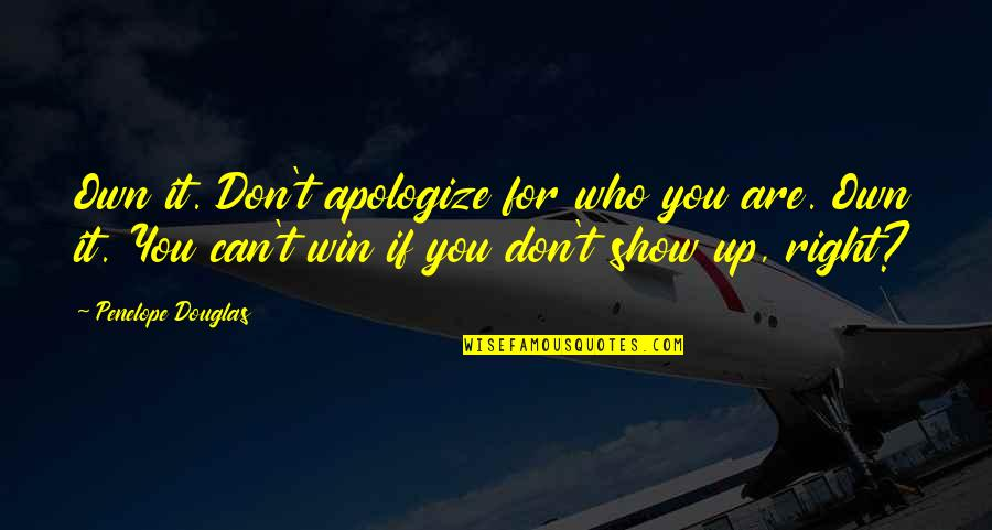 If You Can't Win Quotes By Penelope Douglas: Own it. Don't apologize for who you are.