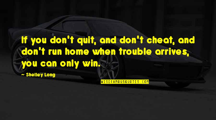 If You Can't Win Quotes By Shelley Long: If you don't quit, and don't cheat, and