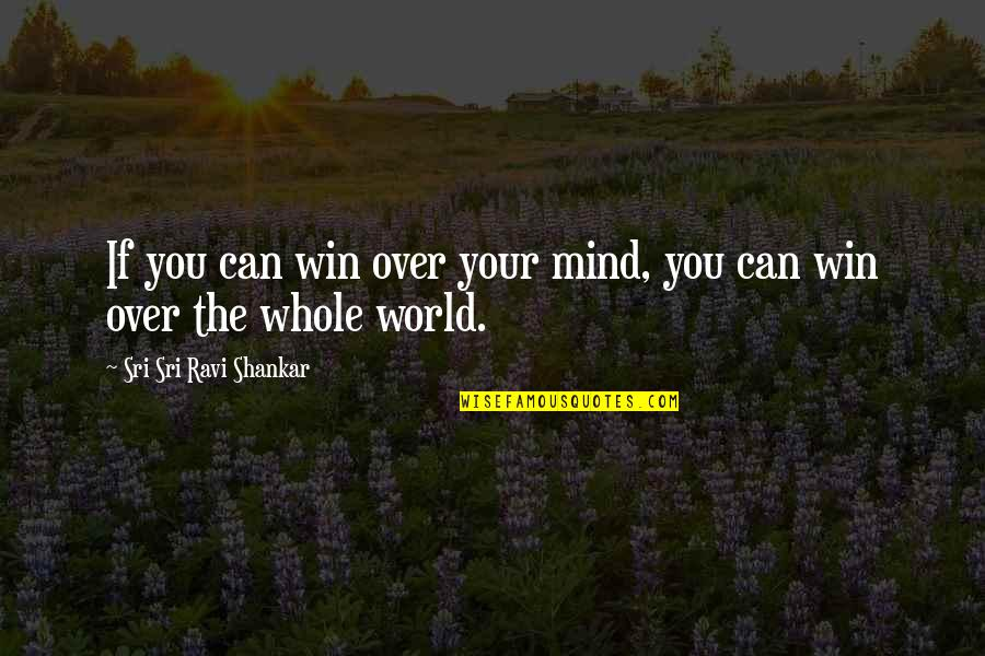 If You Can't Win Quotes By Sri Sri Ravi Shankar: If you can win over your mind, you