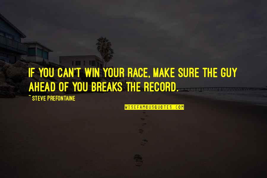 If You Can't Win Quotes By Steve Prefontaine: If you can't win your race, make sure