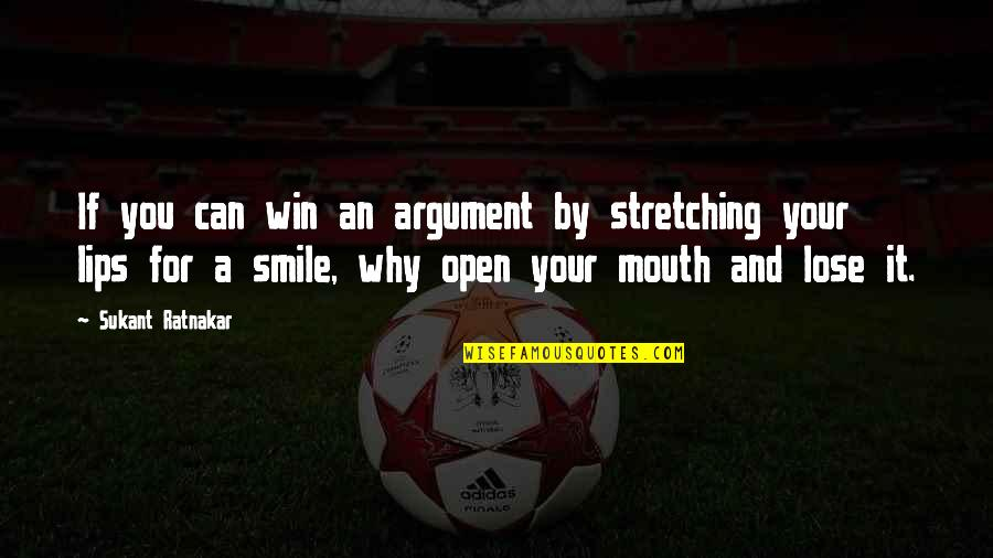 If You Can't Win Quotes By Sukant Ratnakar: If you can win an argument by stretching
